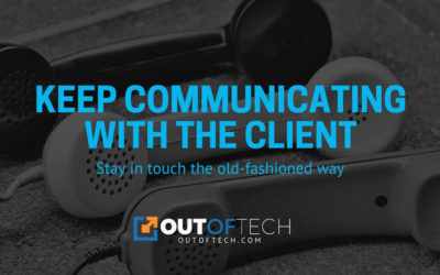 Keep communicating with the client