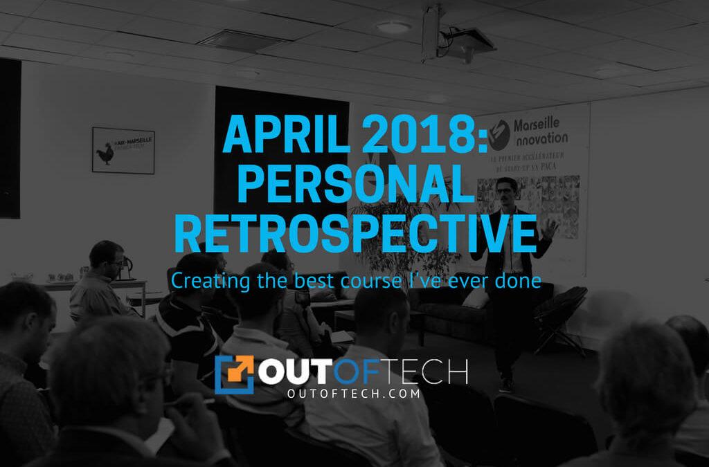 April 2018: Personal retrospective