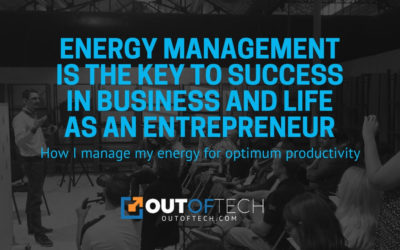 Energy management is the key to success in business and life as an entrepreneur