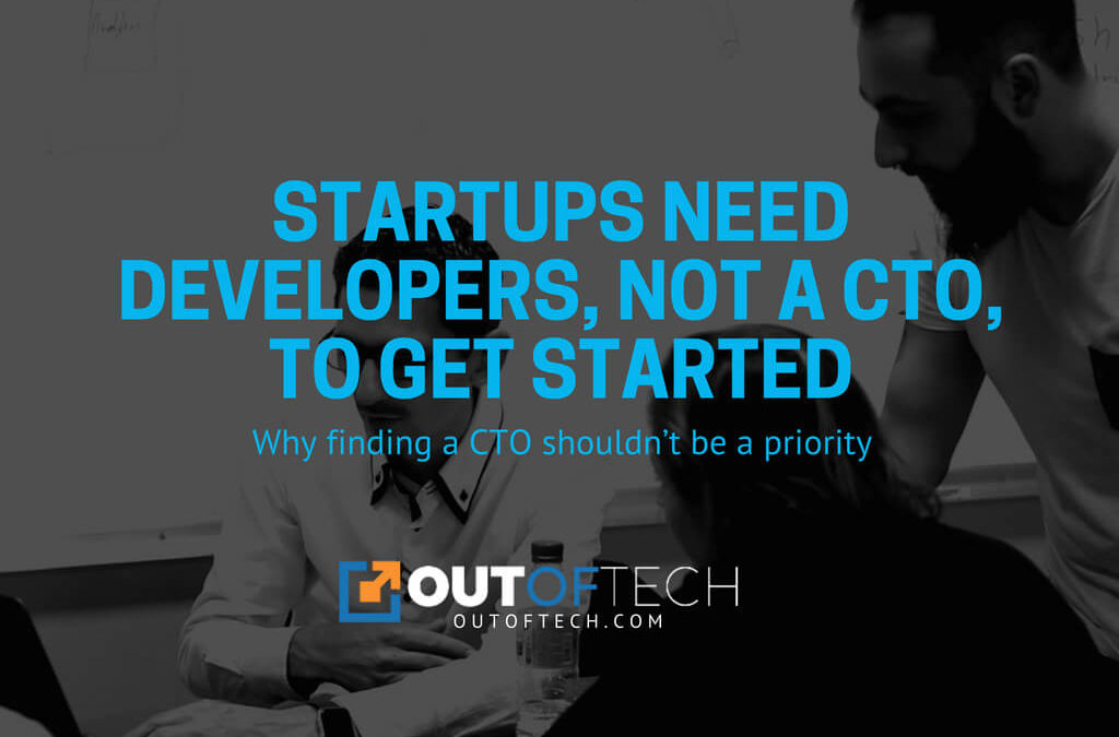 Startups need developers, not a CTO, to get started