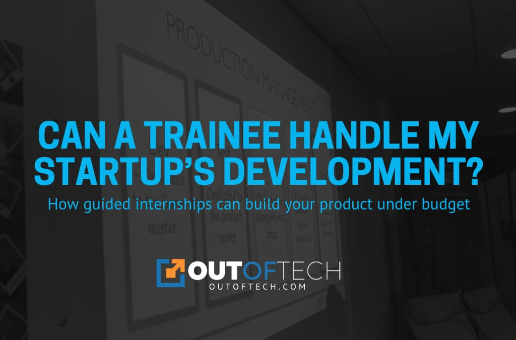 Can a trainee handle my startup's development?