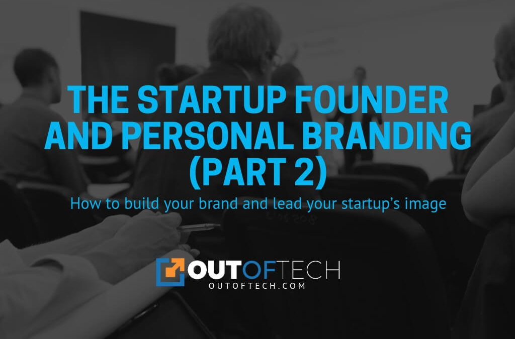 The startup founder and personal branding (Part 2)